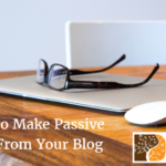 3 Ways To Make Passive Income From Your Blog