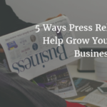 Top 5 Ways Press Releases Can Help Grow Your Online Business