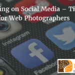 Posting on Social Media – Tips for Web Photographers